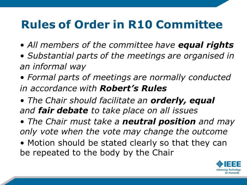 Rules of Order in R10 Committee All members of the committee have equal rights Substantial parts of the meetings are organised in an informal way Form