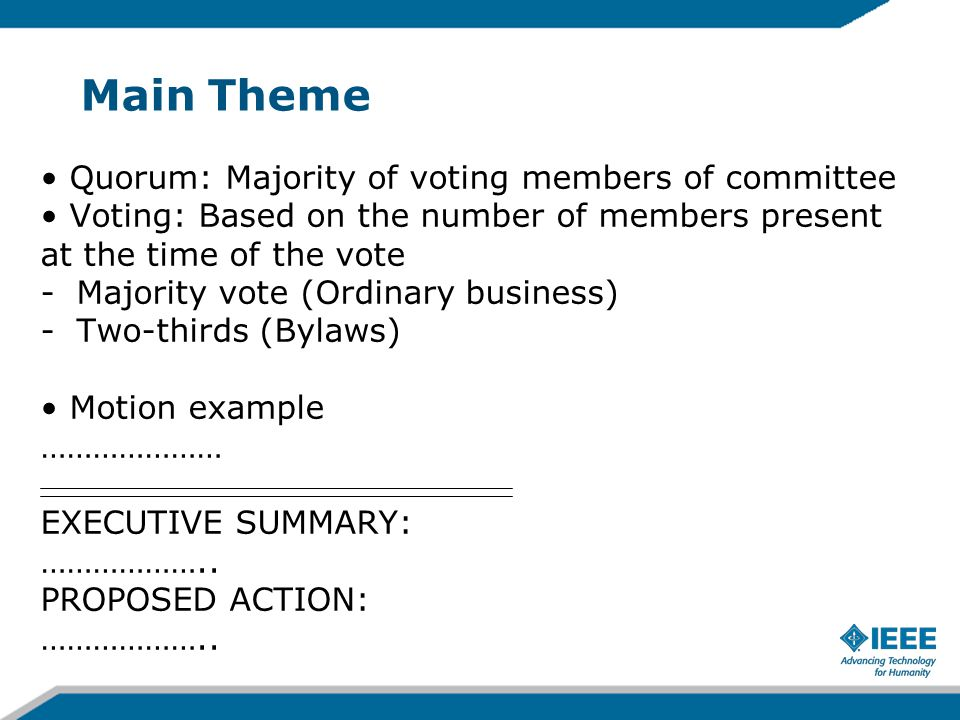 Main Theme Quorum: Majority of voting members of committee Voting: Based on the number of members present at the time of the vote -Majority vote (Ordi