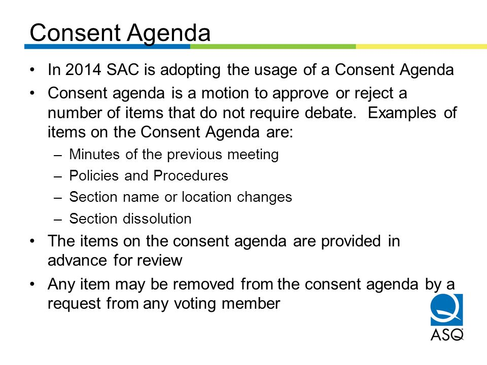 Consent Agenda In 2014 SAC is adopting the usage of a Consent Agenda Consent agenda is a motion to approve or reject a number of items that do not req