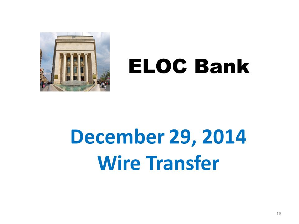 December 29, 2014 Wire Transfer ELOC Bank 16