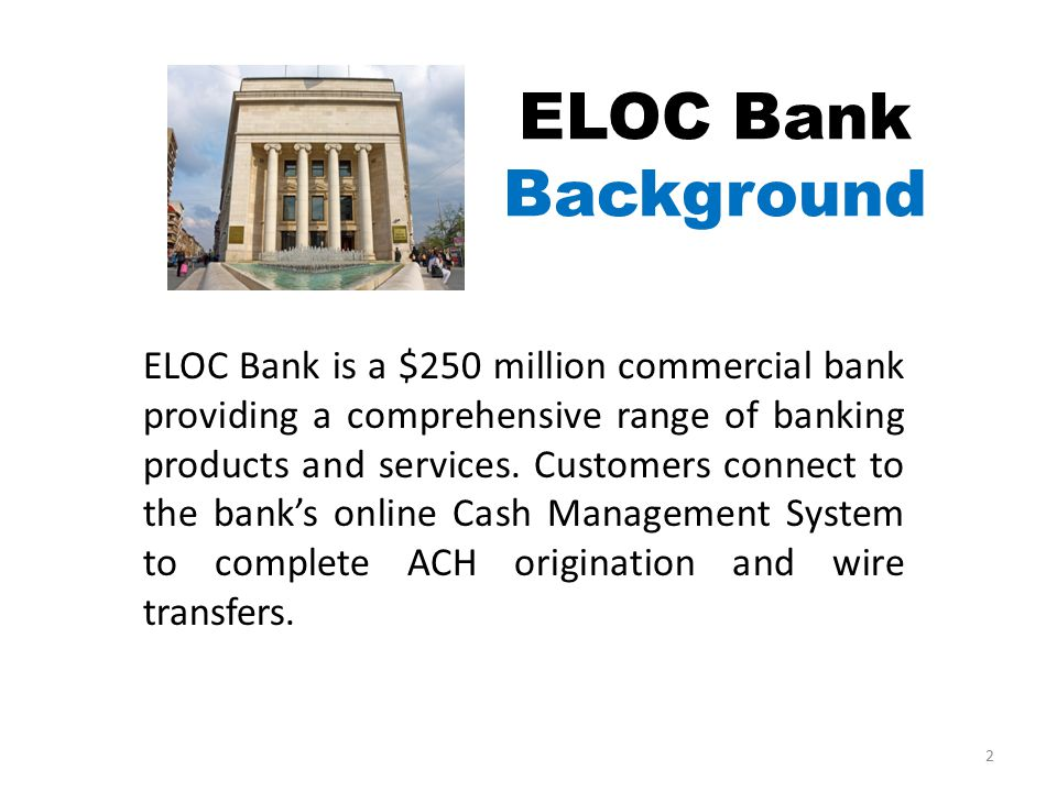ELOC Bank is a $250 million commercial bank providing a comprehensive range of banking products and services. Customers connect to the bank's online C