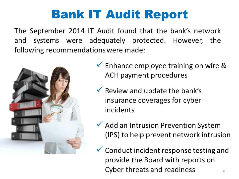 The September 2014 IT Audit found that the bank's network and systems were adequately protected. However, the following recommendations were made: Ban