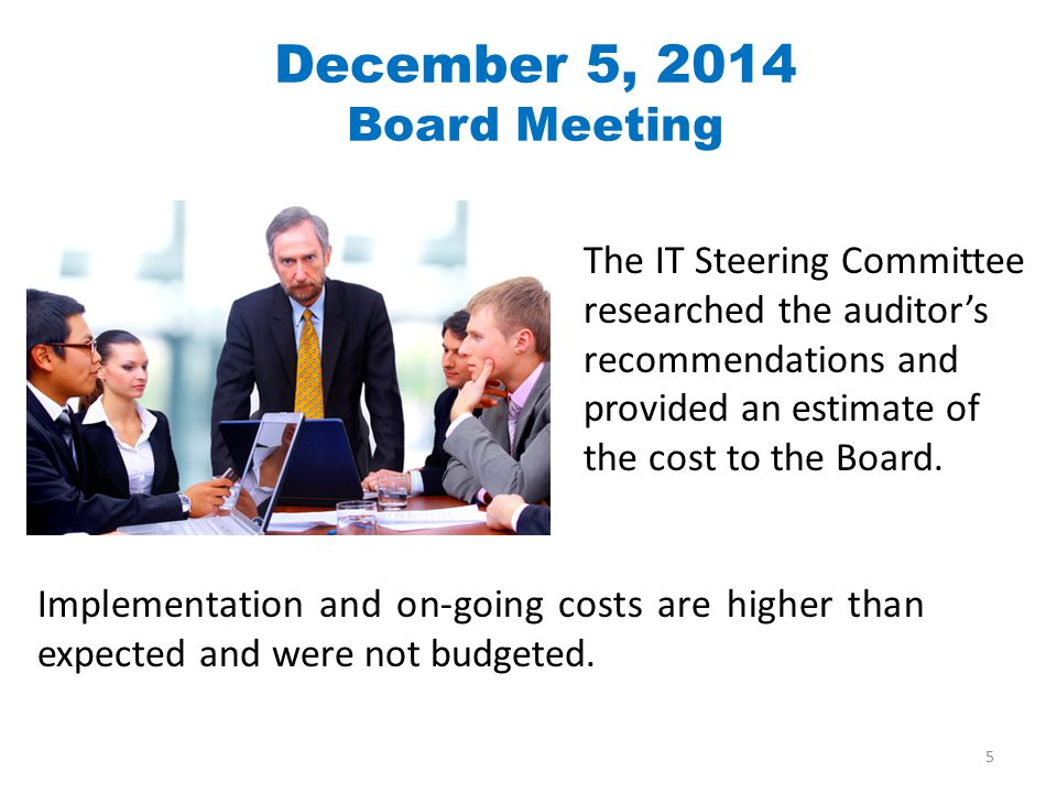The IT Steering Committee researched the auditor's recommendations and provided an estimate of the cost to the Board.