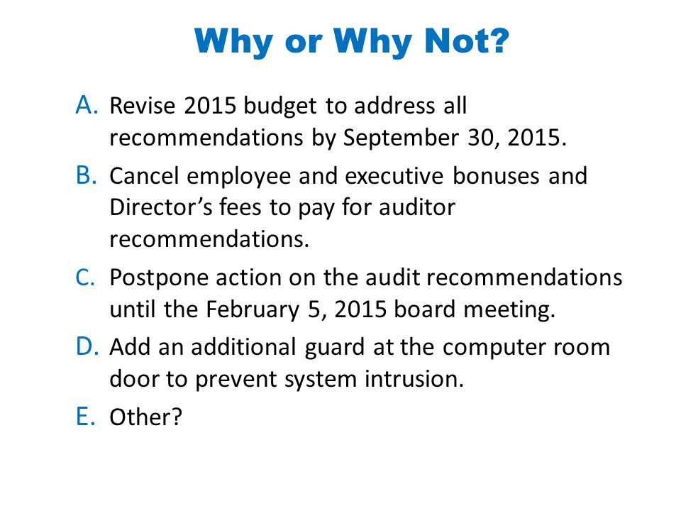 Why or Why Not. A. Revise 2015 budget to address all recommendations by September 30, 2015.