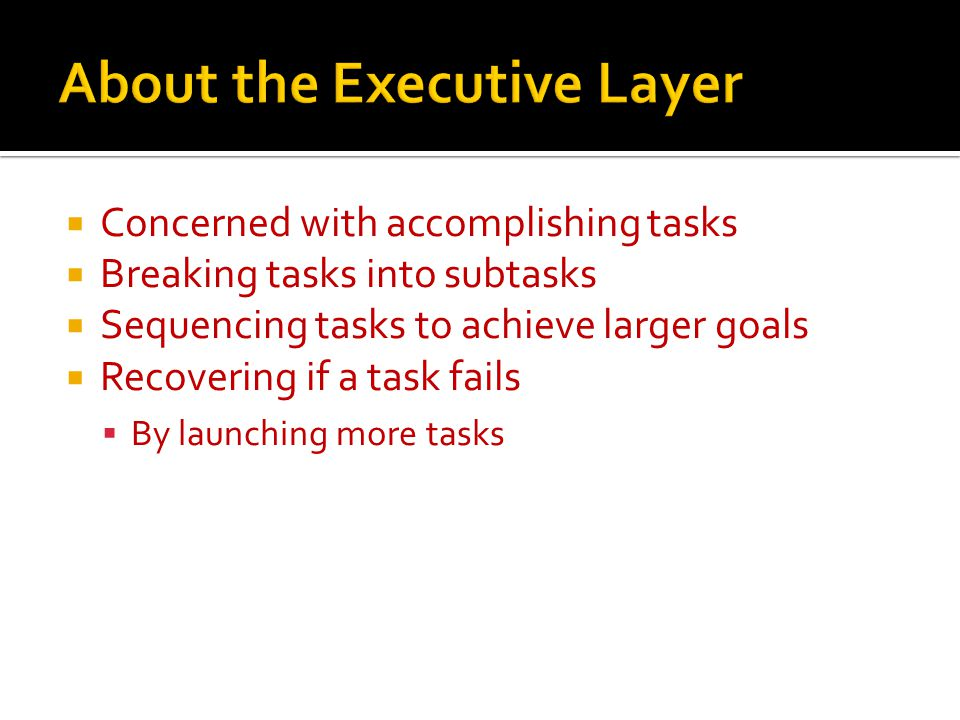  The base unit of the executive layer is…  The task.
