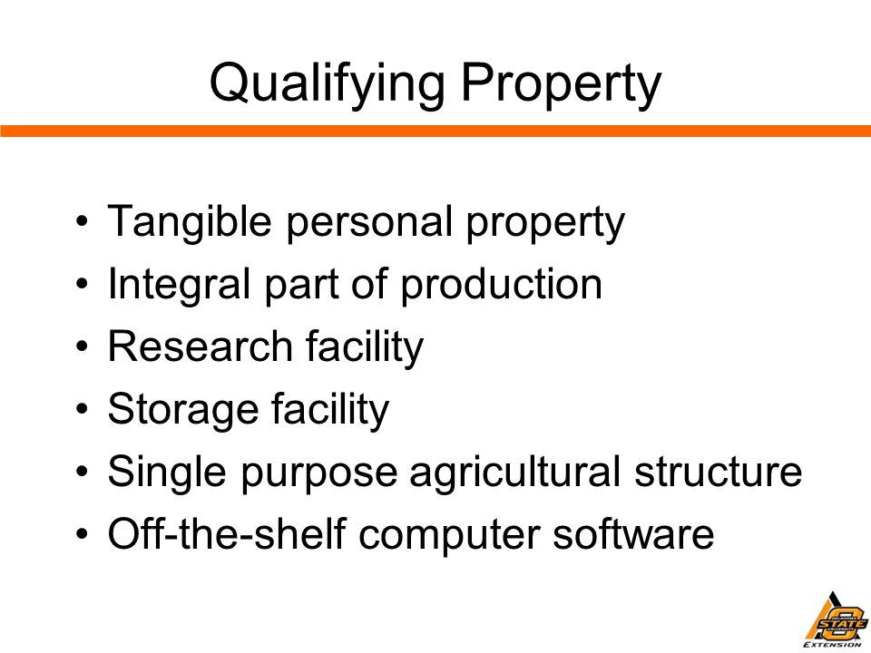 Qualifying Property Tangible personal property Integral part of production Research facility Storage facility Single purpose agricultural structure Off-the-shelf computer software