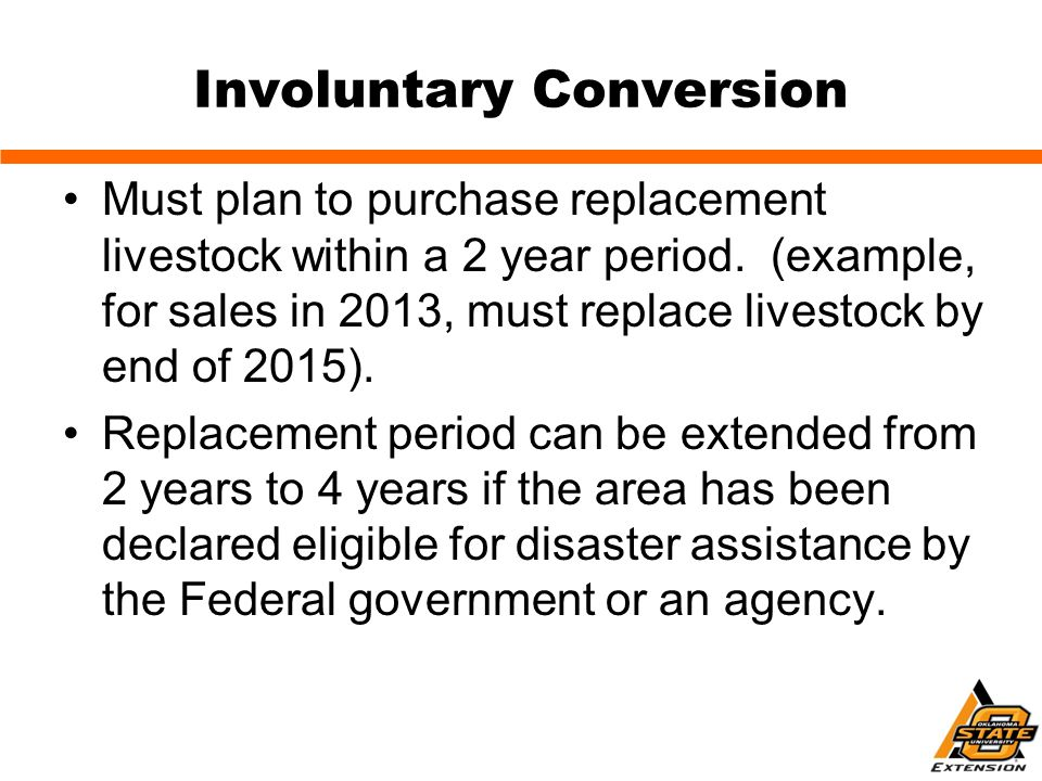 Involuntary Conversion Must plan to purchase replacement livestock within a 2 year period.