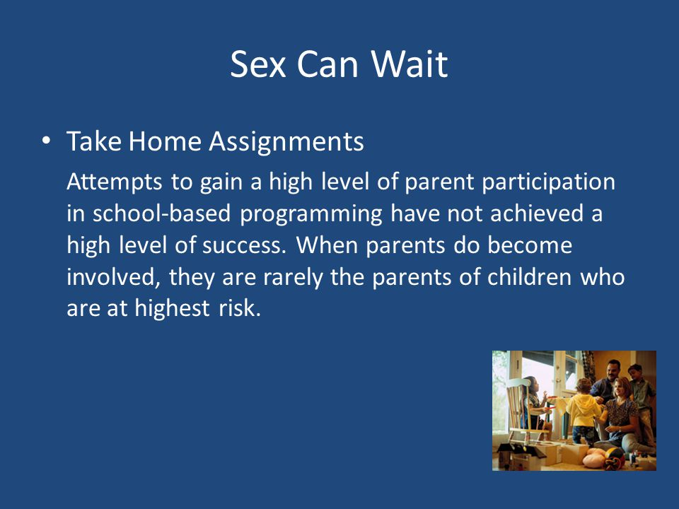 Sex Can Wait Take Home Assignments Attempts to gain a high level of parent participation in school-based programming have not achieved a high level of success.
