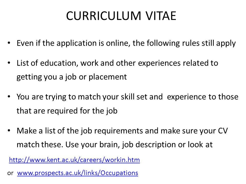CURRICULUM VITAE Even if the application is online, the following rules still apply List of education, work and other experiences related to getting y