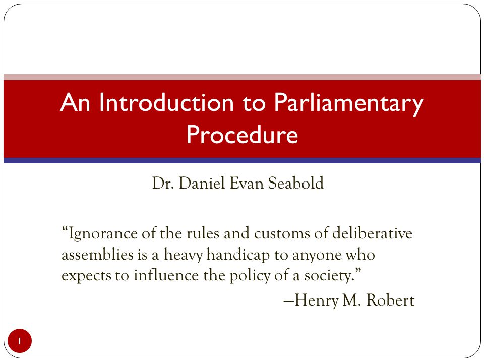 """Dr. Daniel Evan Seabold """"Ignorance of the rules and customs of deliberative assemblies is a heavy handicap to anyone who expects to influence the poli"""