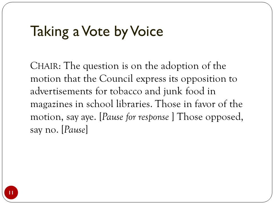 Taking a Vote by Voice 11 C HAIR : The question is on the adoption of the motion that the Council express its opposition to advertisements for tobacco and junk food in magazines in school libraries.