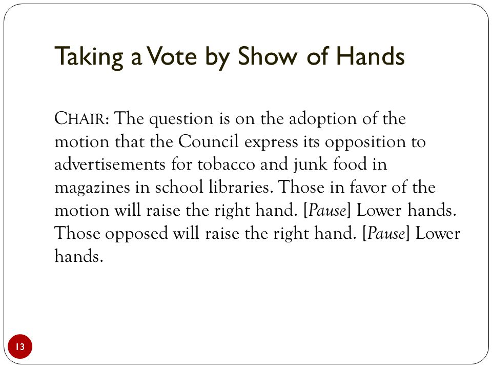 Taking a Vote by Show of Hands 13 C HAIR : The question is on the adoption of the motion that the Council express its opposition to advertisements for