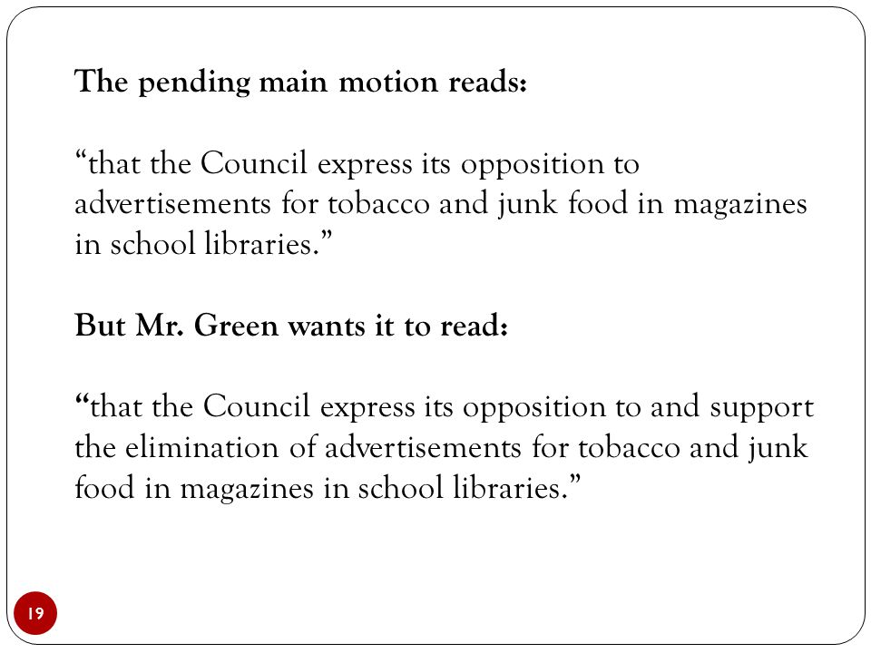 """19 The pending main motion reads: """"that the Council express its opposition to advertisements for tobacco and junk food in magazines in school librarie"""