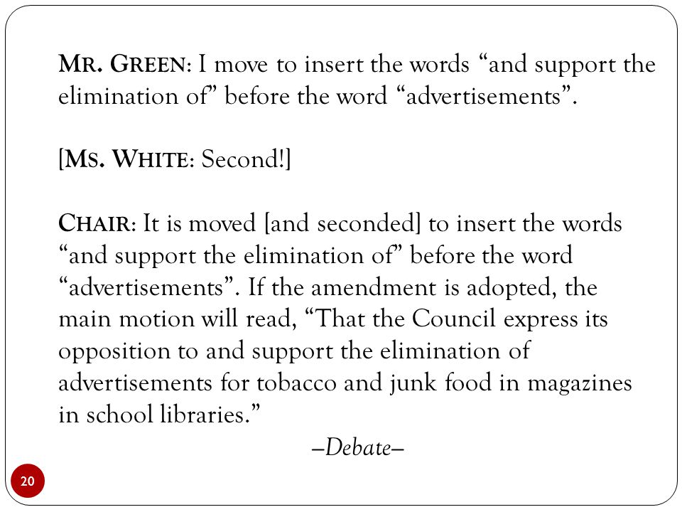 """20 M R. G REEN : I move to insert the words """"and support the elimination of"""" before the word """"advertisements"""". [ M S. W HITE : Second!] C HAIR : It is"""