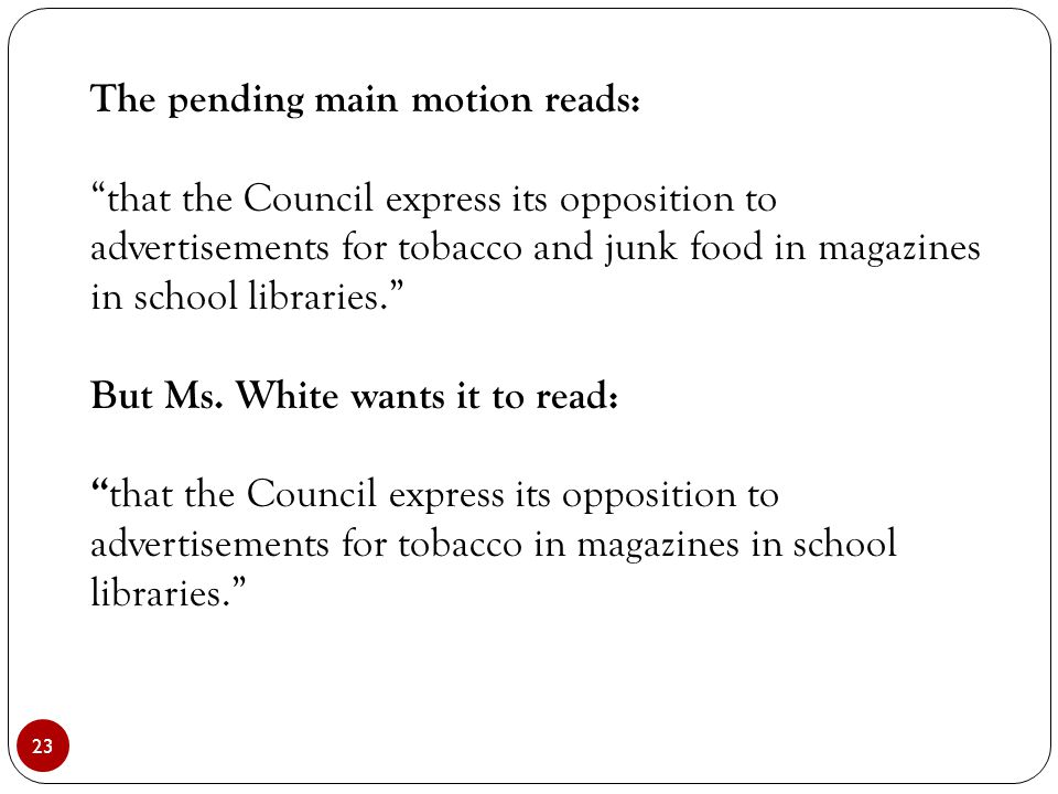 23 The pending main motion reads: that the Council express its opposition to advertisements for tobacco and junk food in magazines in school libraries. But Ms.