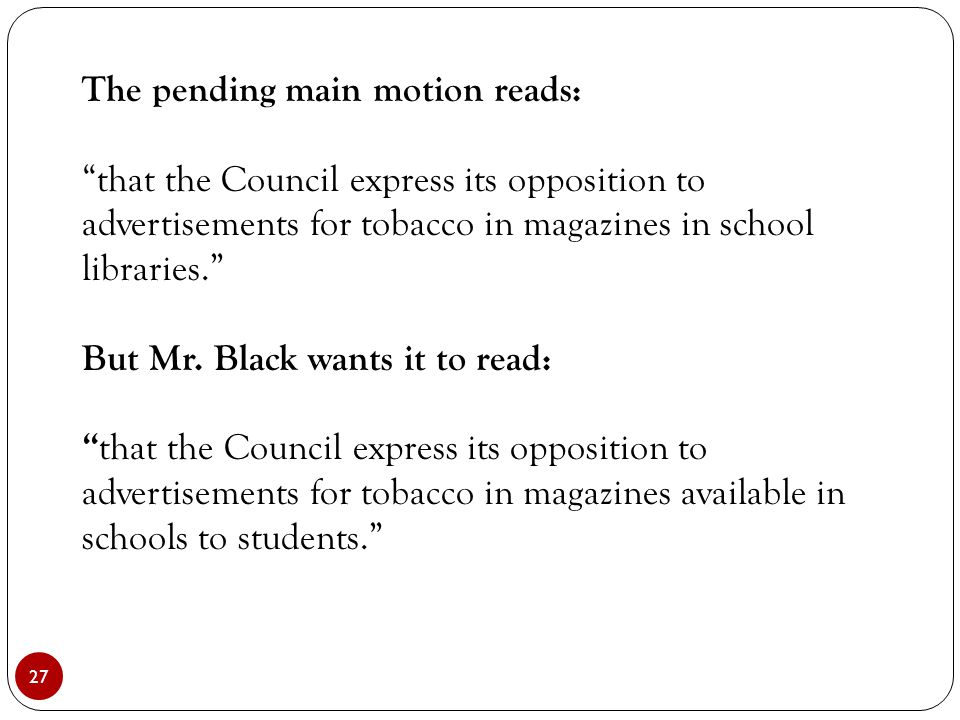 """27 The pending main motion reads: """"that the Council express its opposition to advertisements for tobacco in magazines in school libraries."""" But Mr. Bl"""