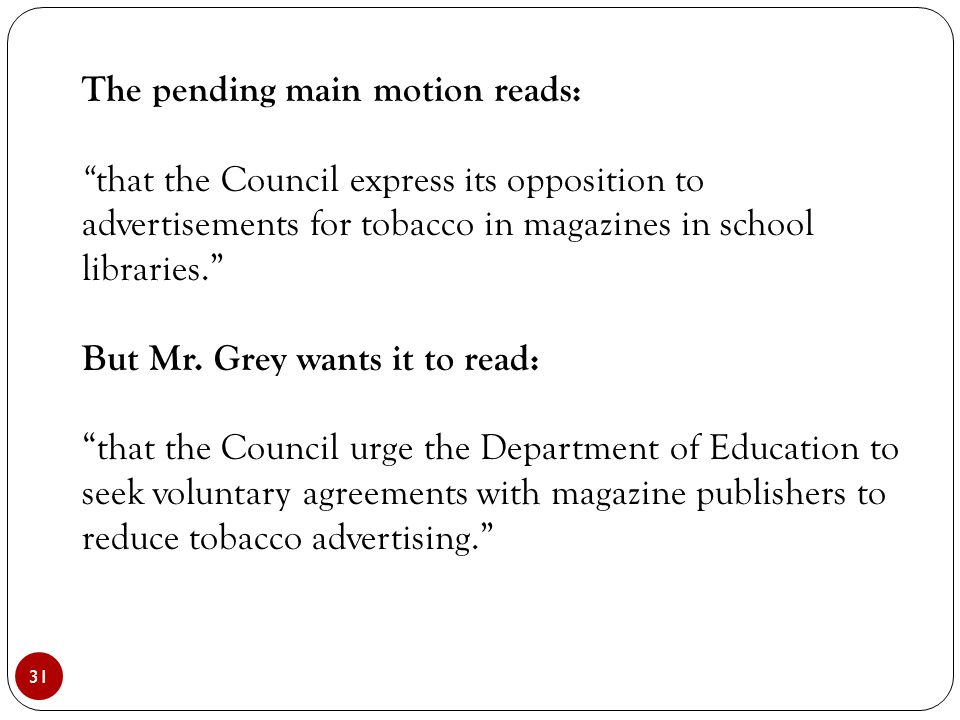 """31 The pending main motion reads: """" that the Council express its opposition to advertisements for tobacco in magazines in school libraries."""" But Mr. G"""