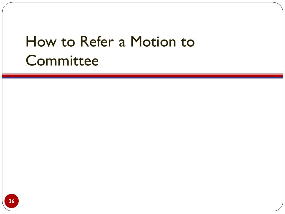 How to Refer a Motion to Committee 36
