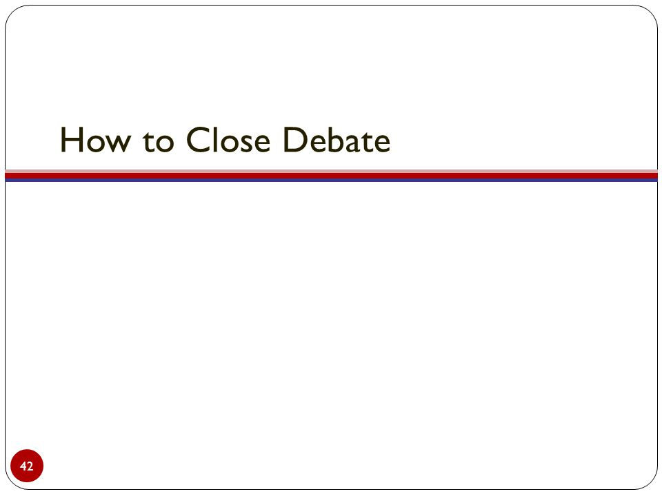How to Close Debate 42