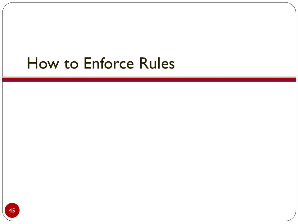 How to Enforce Rules 45