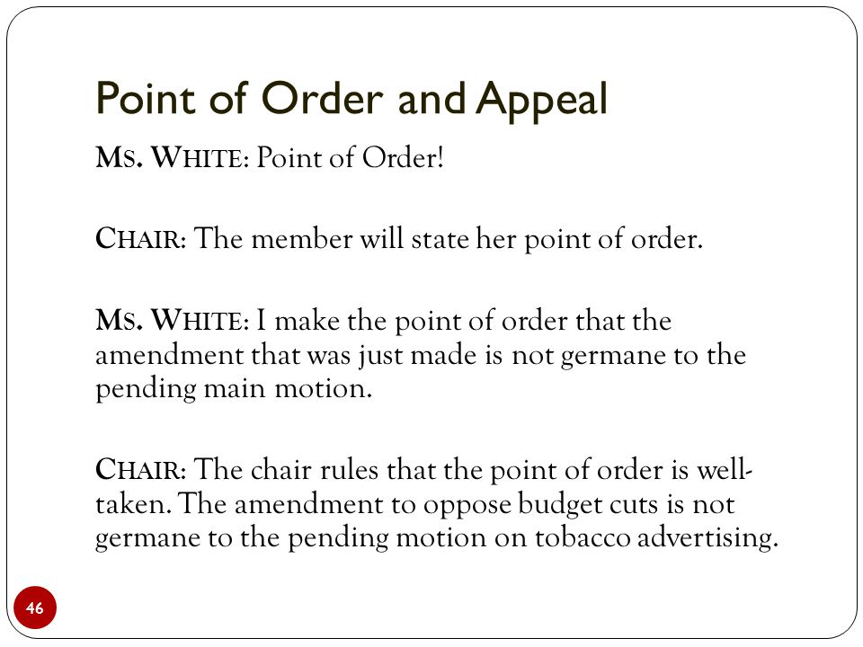 Point of Order and Appeal 46 M S.W HITE : Point of Order.