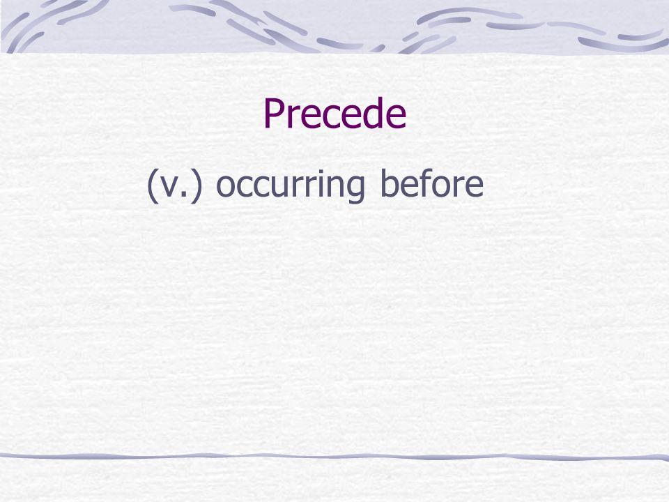 Precede (v.) occurring before