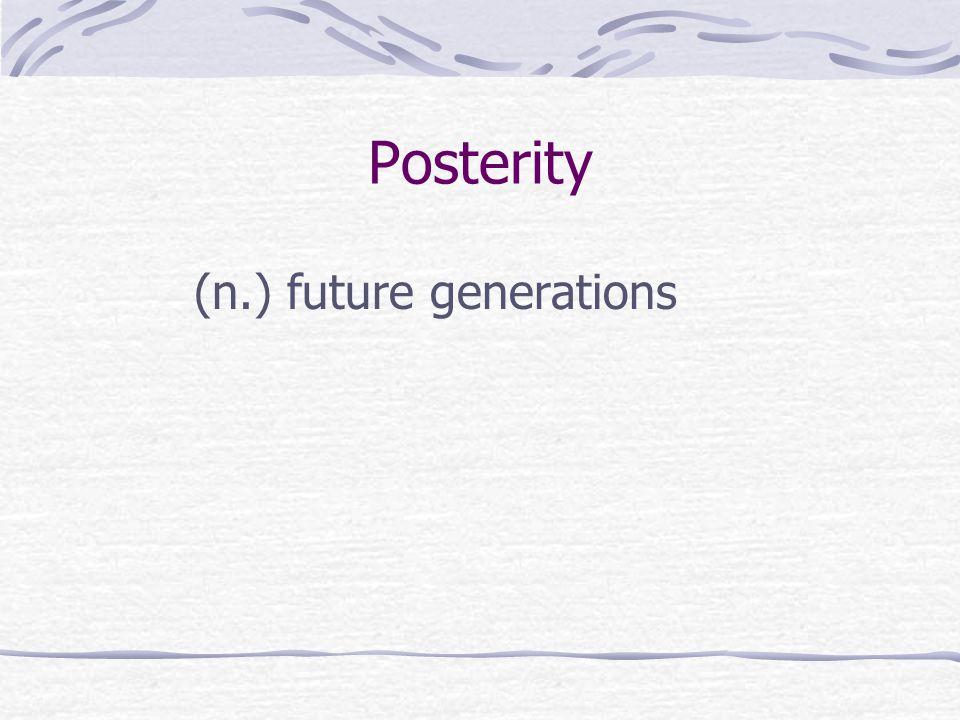 Posterity (n.) future generations