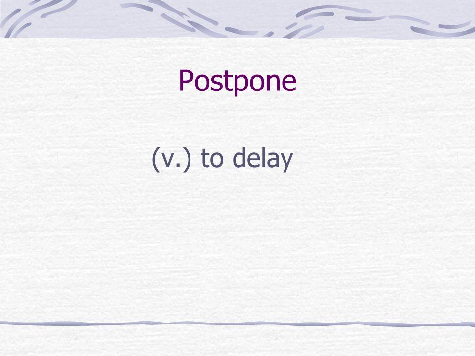 Postpone (v.) to delay