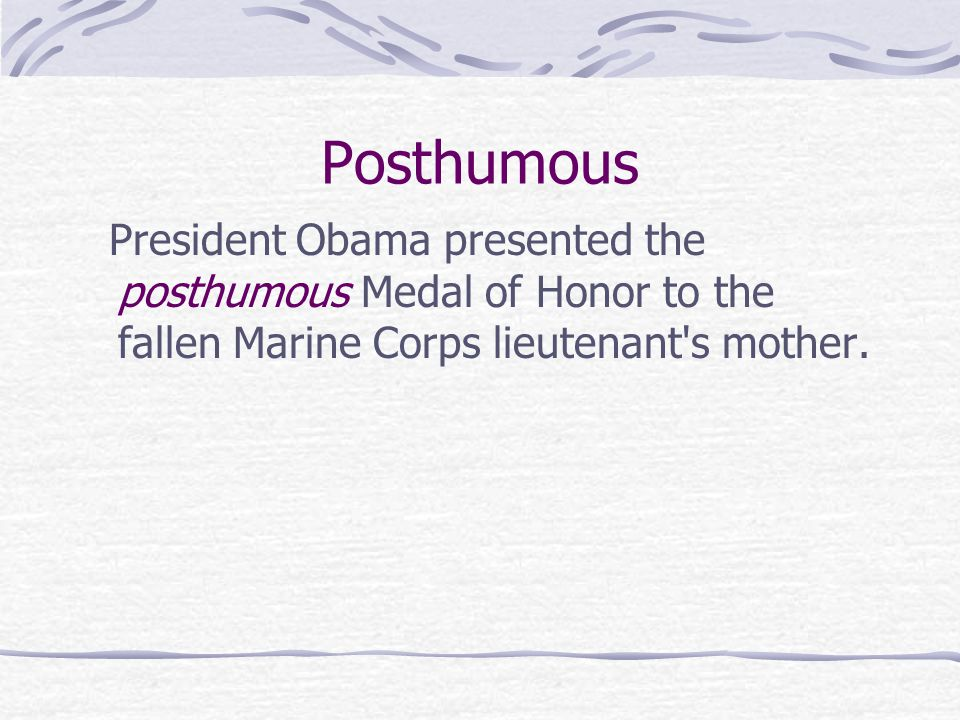 Posthumous President Obama presented the posthumous Medal of Honor to the fallen Marine Corps lieutenant s mother.