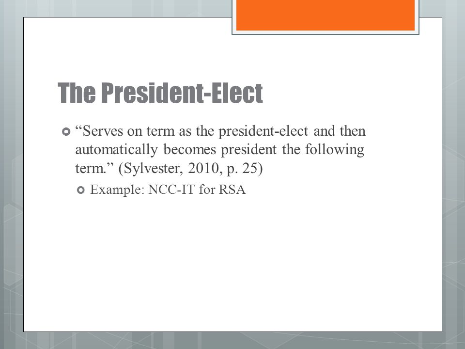 """The President-Elect  """"Serves on term as the president-elect and then automatically becomes president the following term."""" (Sylvester, 2010, p. 25) """