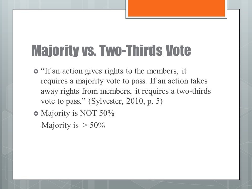 """Majority vs. Two-Thirds Vote  """"If an action gives rights to the members, it requires a majority vote to pass. If an action takes away rights from mem"""