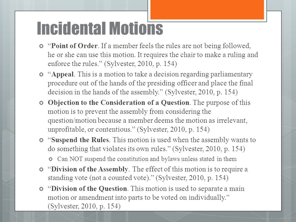 """Incidental Motions  """"Point of Order. If a member feels the rules are not being followed, he or she can use this motion. It requires the chair to make"""