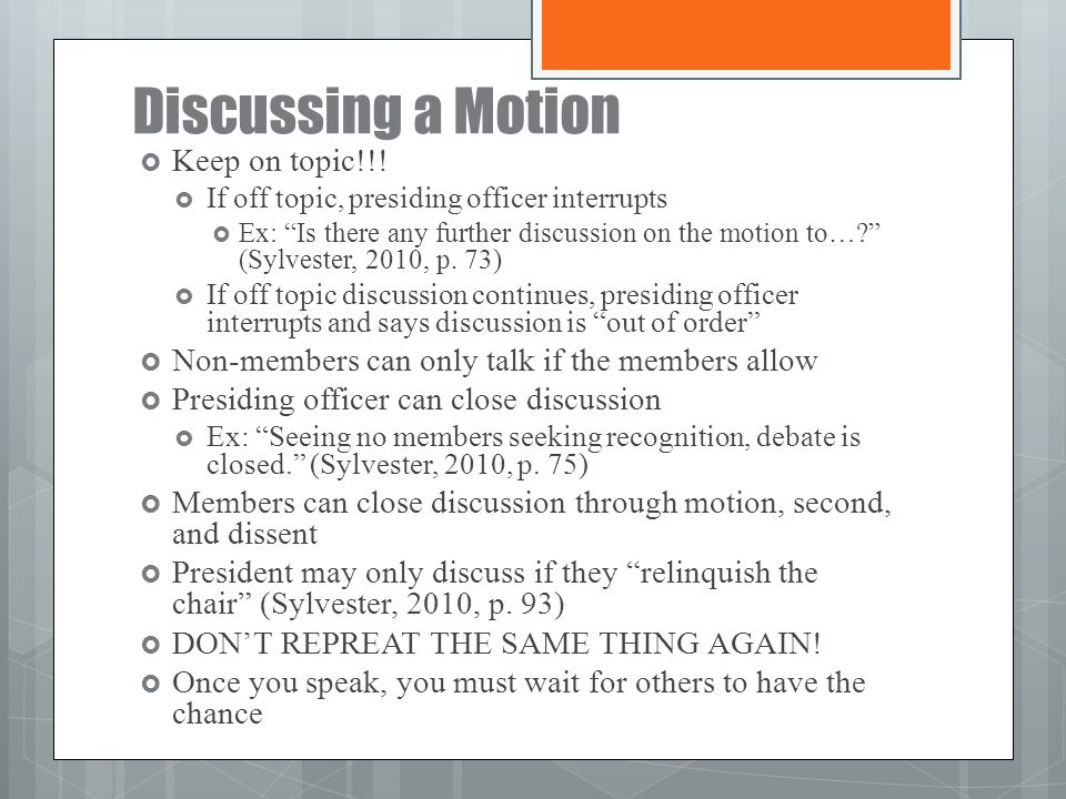 """Discussing a Motion  Keep on topic!!!  If off topic, presiding officer interrupts  Ex: """"Is there any further discussion on the motion to…?"""" (Sylves"""