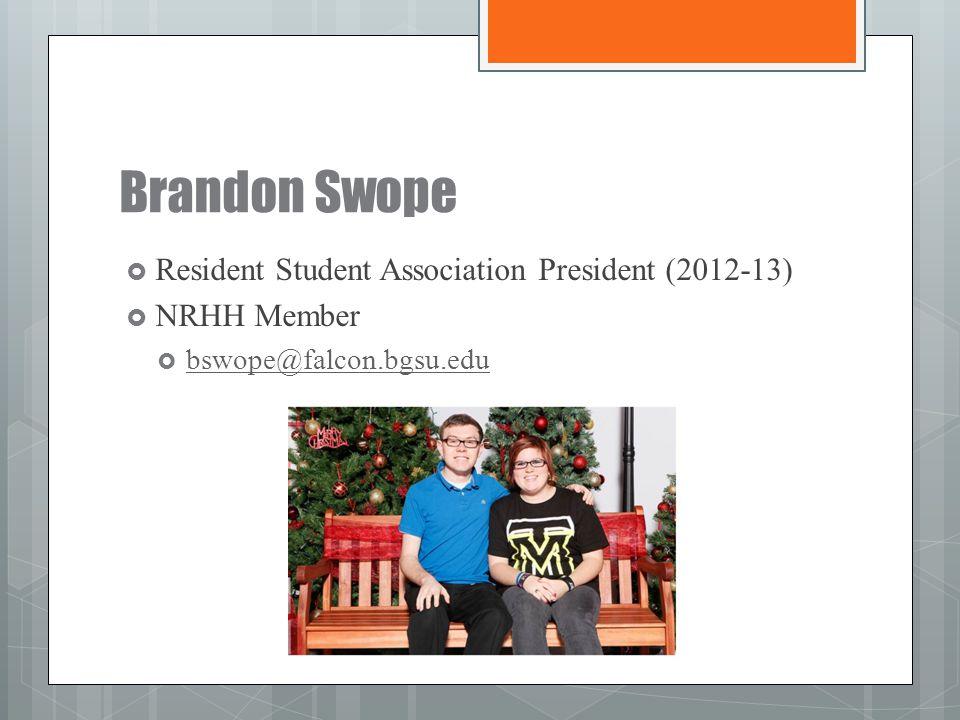 Brandon Swope  Resident Student Association President (2012-13)  NRHH Member  bswope@falcon.bgsu.edu bswope@falcon.bgsu.edu