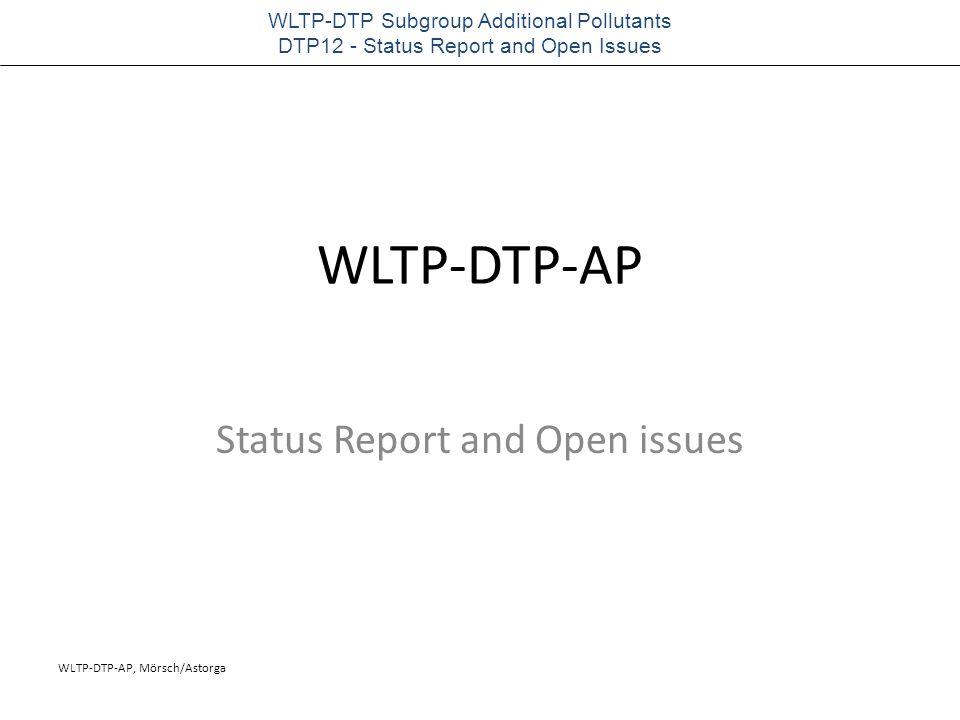 WLTP-DTP-AP, Mörsch/Astorga WLTP-DTP Subgroup Additional Pollutants DTP12 - Status Report and Open Issues WLTP-DTP-AP Status Report and Open issues