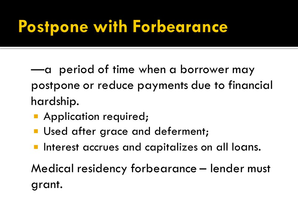 —a period of time when a borrower may postpone or reduce payments due to financial hardship.