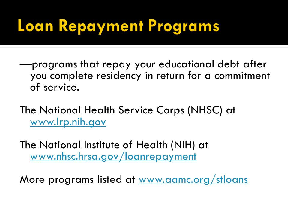 —programs that repay your educational debt after you complete residency in return for a commitment of service.