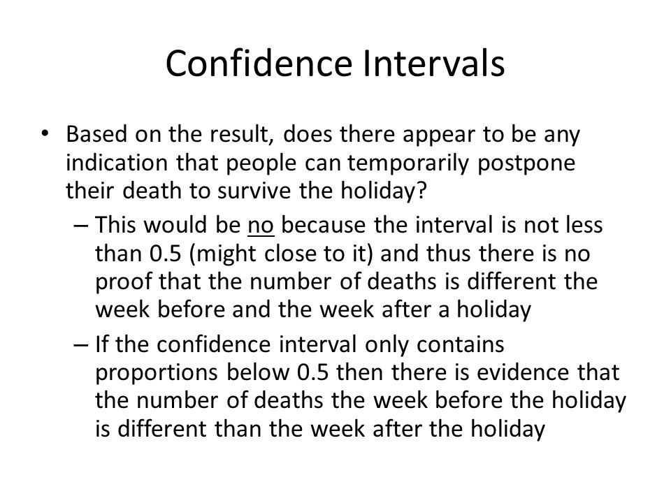 Confidence Intervals Based on the result, does there appear to be any indication that people can temporarily postpone their death to survive the holid