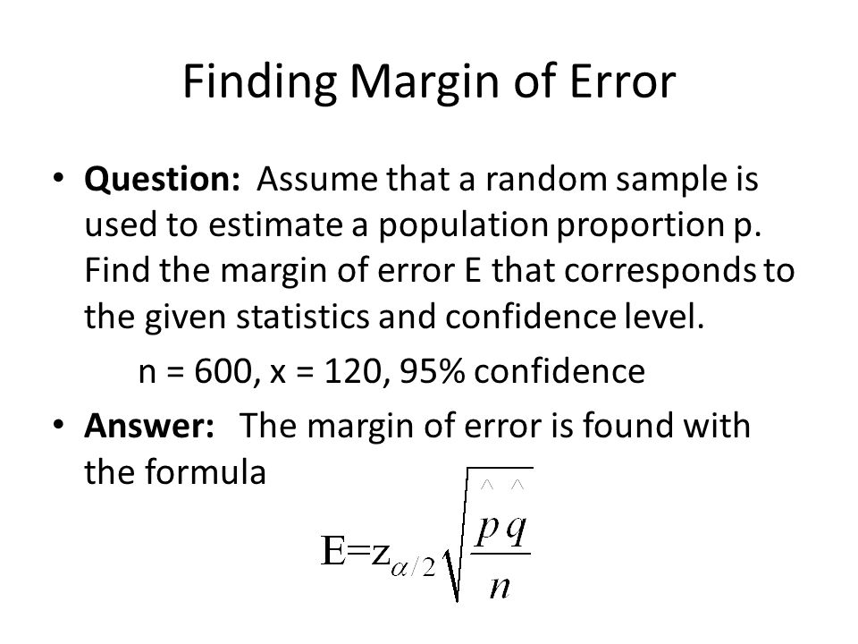 Finding Margin of Error Question: Assume that a random sample is used to estimate a population proportion p. Find the margin of error E that correspon