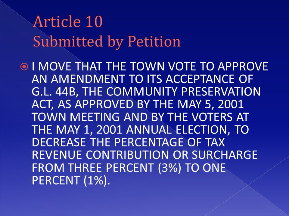  I MOVE THAT THE TOWN VOTE TO APPROVE AN AMENDMENT TO ITS ACCEPTANCE OF G.L. 44B, THE COMMUNITY PRESERVATION ACT, AS APPROVED BY THE MAY 5, 2001 TOWN