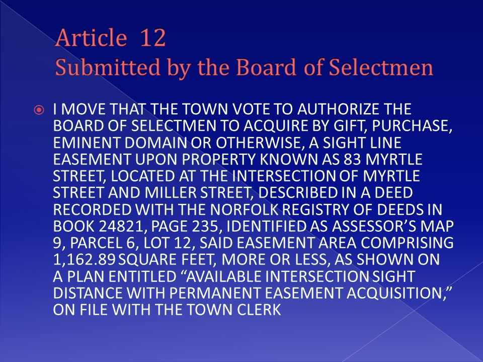  I MOVE THAT THE TOWN VOTE TO AUTHORIZE THE BOARD OF SELECTMEN TO ACQUIRE BY GIFT, PURCHASE, EMINENT DOMAIN OR OTHERWISE, A SIGHT LINE EASEMENT UPON