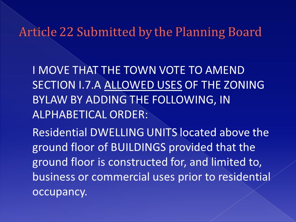 I MOVE THAT THE TOWN VOTE TO AMEND SECTION I.7.A ALLOWED USES OF THE ZONING BYLAW BY ADDING THE FOLLOWING, IN ALPHABETICAL ORDER: Residential DWELLING