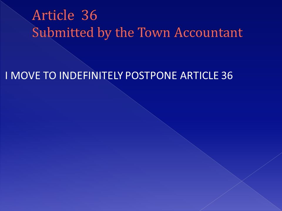 I MOVE TO INDEFINITELY POSTPONE ARTICLE 36