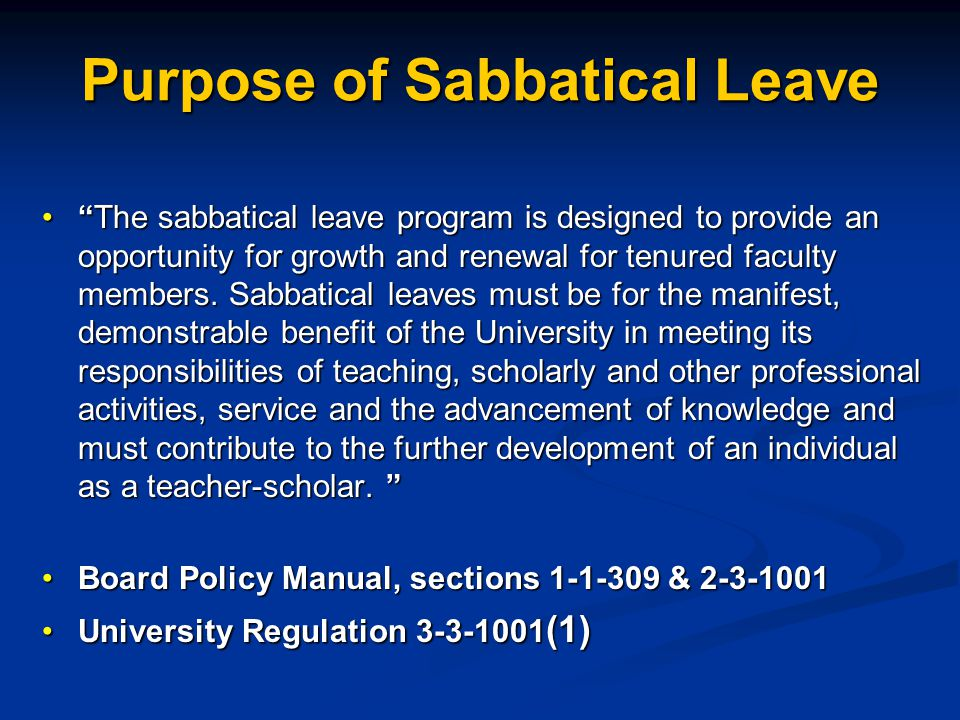 Eligibility for Sabbatical Tenured and tenure-track faculty In sixth year of full-time service, leave to occur in seventh or subsequent yearsIn sixth year of full-time service, leave to occur in seventh or subsequent years Only tenured faculty are eligible, TT must be granted tenure to take leaveOnly tenured faculty are eligible, TT must be granted tenure to take leave New service count begins after completion of sabbatical; a full-time faculty member is eligible to apply during the sixth year of full-time service after completion of a sabbaticalNew service count begins after completion of sabbatical; a full-time faculty member is eligible to apply during the sixth year of full-time service after completion of a sabbatical Service count begins on hire date anniversary.