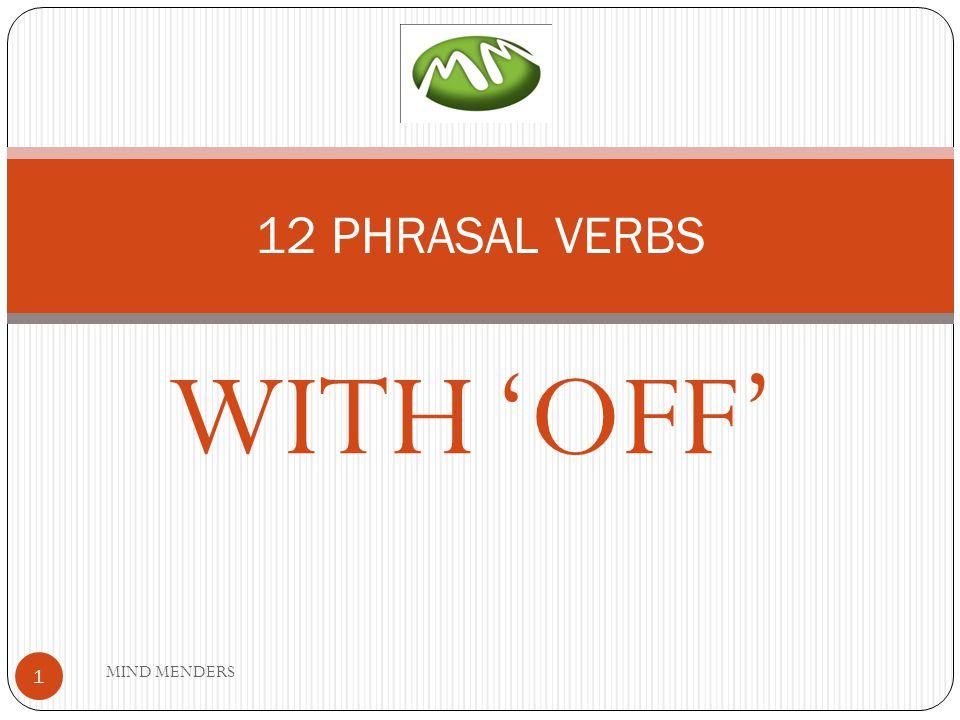 WITH 'OFF' 12 PHRASAL VERBS 1 MIND MENDERS