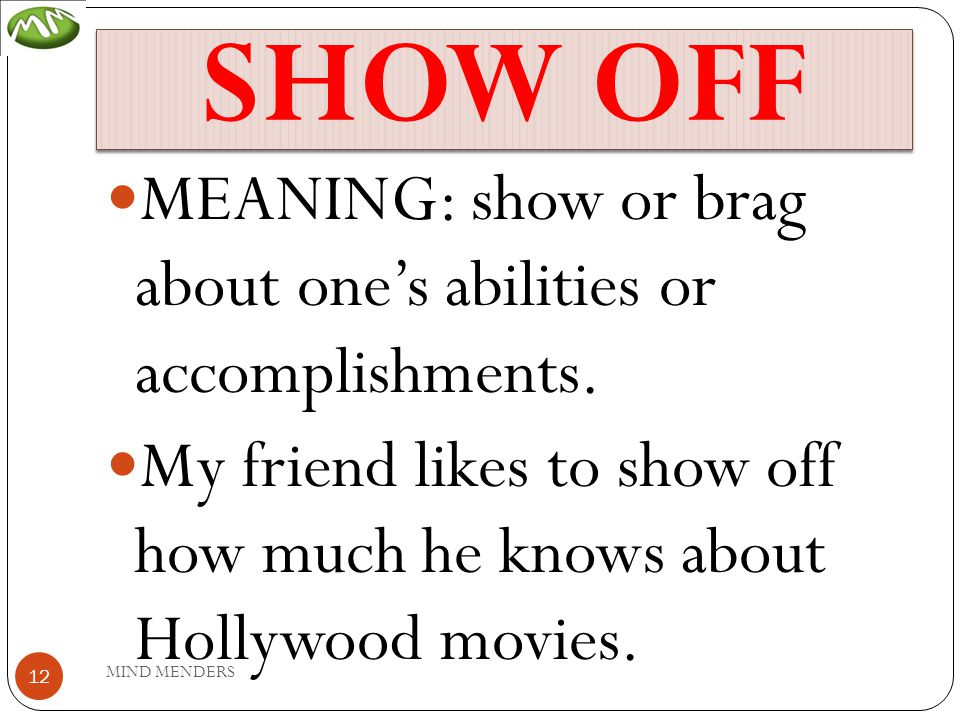 SHOW OFF MEANING: show or brag about one's abilities or accomplishments.