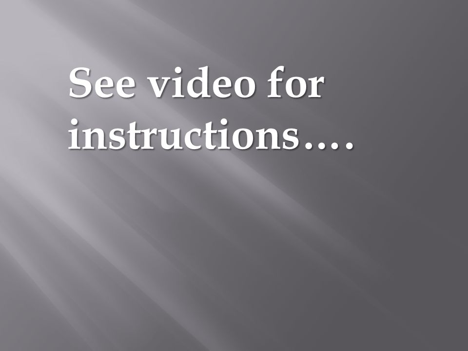 See video for instructions….