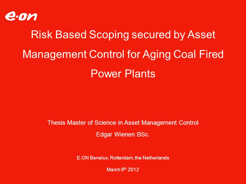 Risk Based Scoping secured by Asset Management Control for Aging Coal Fired Power Plants Thesis Master of Science in Asset Management Control Edgar Wi