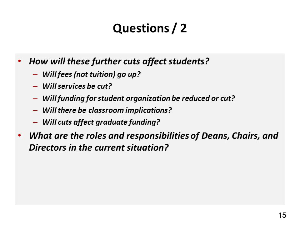 15 Questions / 2 How will these further cuts affect students.