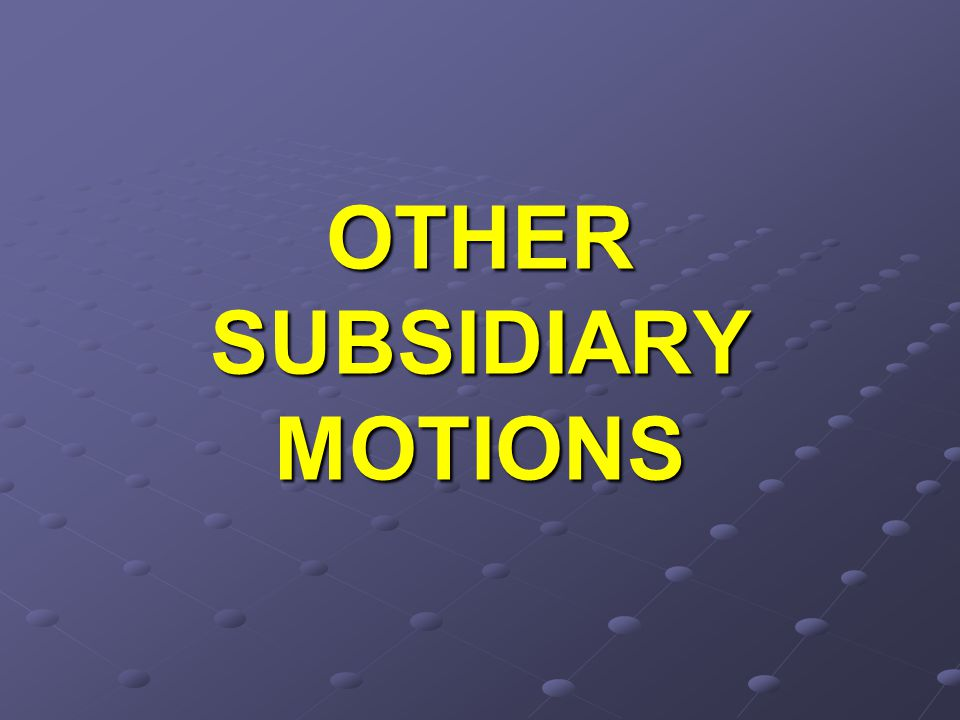OTHER SUBSIDIARY MOTIONS